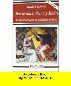 Dios Te Salve, Reina y Madre (9788432134234) Scott Hahn , ISBN-10: 8432134236  , ISBN-13: 978-8432134234 ,  , tutorials , pdf , ebook , torrent , downloads , rapidshare , filesonic , hotfile , megaupload , fileserve