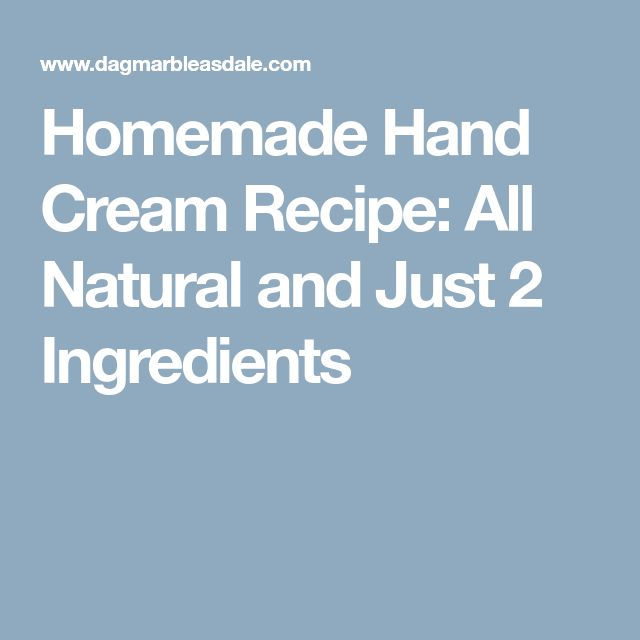Homemade Hand Cream Recipe: All Natural and Just 2 Ingredients