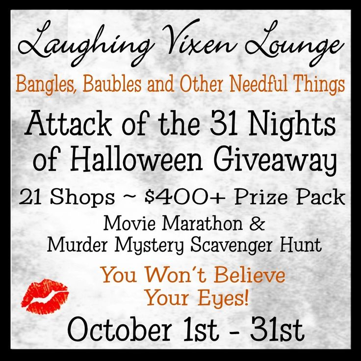WIN A $400+ PRIZE PACK FROM 23 SHOPS ~ Attack Of The 31 Nights Of Halloween Giveaway ~ Murder Mystery Scavenger Hunt & Movie Marathon ~ October 1st - 31st at the Laughing Vixen Lounge Blog www.laughingvixenlounge.blogspot.com