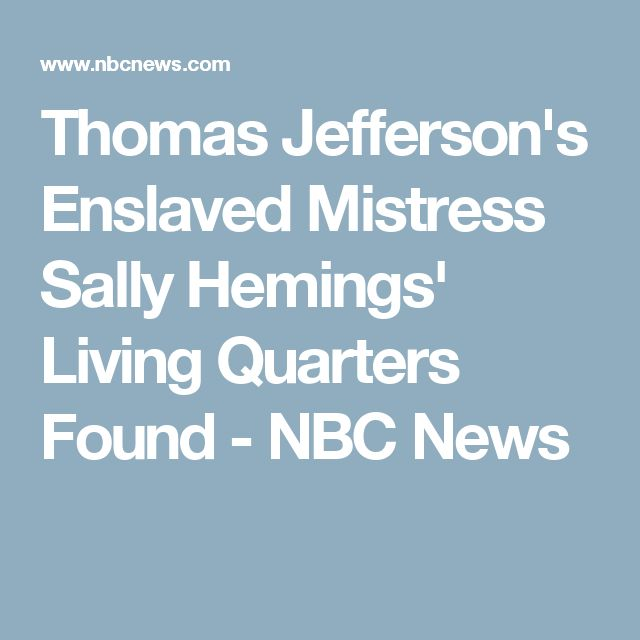 Thomas Jefferson's Enslaved Mistress Sally Hemings' Living Quarters Found - NBC News