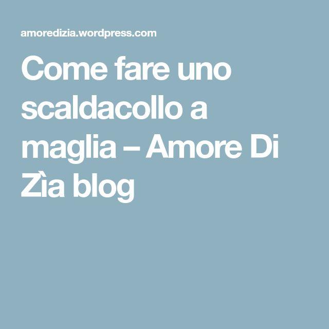 Come fare uno scaldacollo a maglia – Amore Di Zìa blog