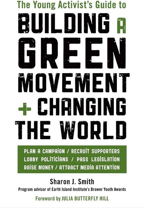 The Young Activist's Guide to Building a Green Movement and Changing the World — Sharon J. Smith