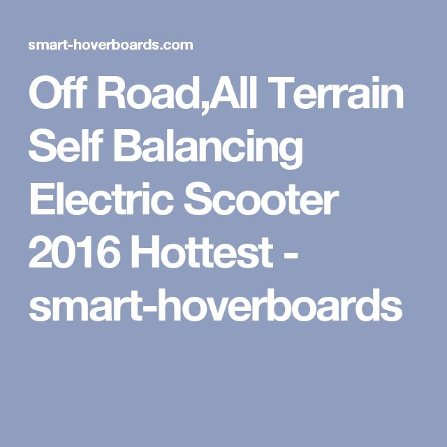 Off Road,All Terrain Self Balancing Electric Scooter 2016 Hottest - smart-hoverboards