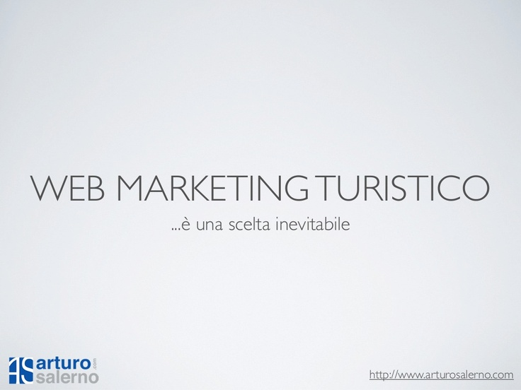 web-marketing-turistico-come-iniziare by Arturo Salerno via Slideshare