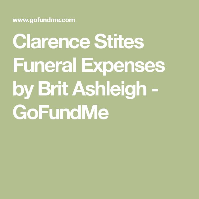 Clarence Stites Funeral Expenses by Brit Ashleigh - GoFundMe