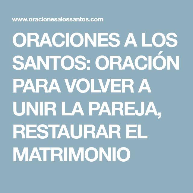 ORACIONES A LOS SANTOS: ORACIÓN PARA VOLVER A UNIR LA PAREJA, RESTAURAR EL MATRIMONIO