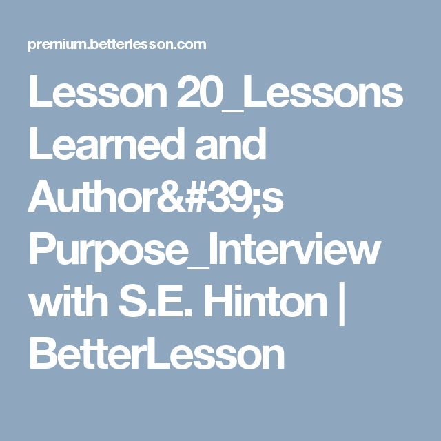 Lesson 20_Lessons Learned and Author's Purpose_Interview with S.E. Hinton | BetterLesson