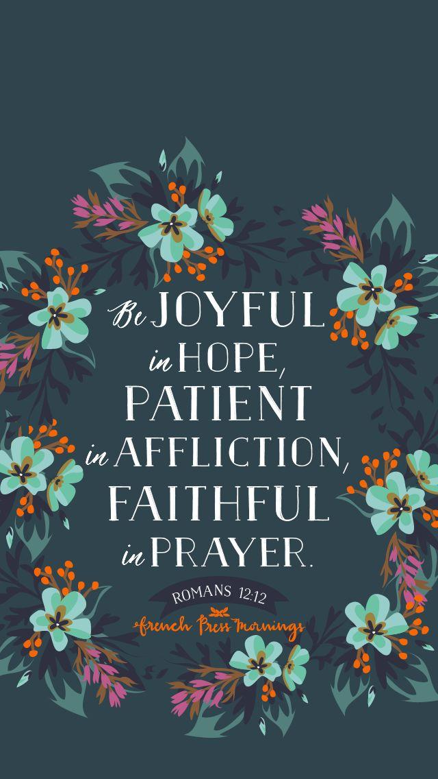 Alegre en la esperanza, paciente en la aflicción,fiel en la oración.