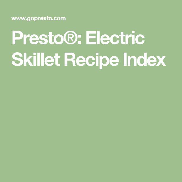 Presto®: Electric Skillet Recipe Index