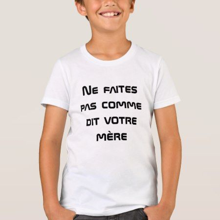 Do not do as your mother says in French T-Shirt - tap, personalize, buy right now!