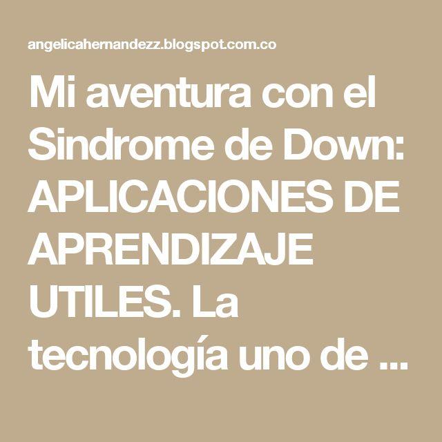 Mi aventura con el Sindrome de Down: APLICACIONES DE APRENDIZAJE UTILES. La tecnología uno de nuestros mejores aliados hoy en día...