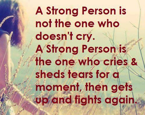A strong person is not the one who doesn't cry. A strong person is the one who cries & shed tears for a moment, then gets up and fights again. | Share Inspire Quotes - Inspiring Quotes | Love Quotes | Funny Quotes | Quotes about Life