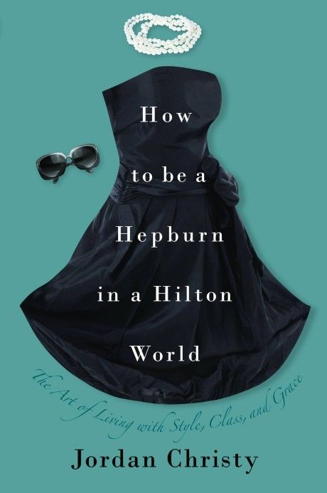 On my reading list. How to be a Hepburn in a Hilton World by Jordan Christy. Let's keep it classy ladies!!