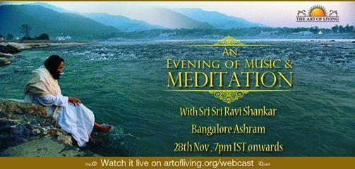 An Evening of Music, Wisdom & Meditation with Sri Sri Ravi Shankar from Art of Living International Ashram  Date: 28th Nov 2013 Time: 7pm IST onwards Watch the live webcast on http://www.artofliving.org/webcast