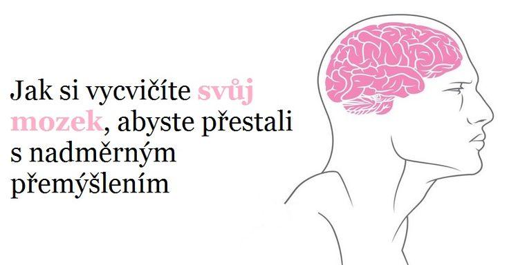 Jak si vycvičíte mozek, abyste přestali s nadměrným přemýšlením