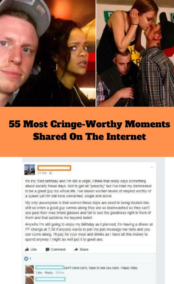 55 of the most cringe-worthy moments on the Internet
