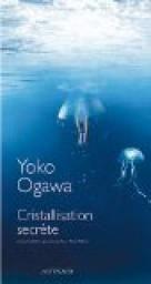 Cristallisation secrète par Yôko Ogawa