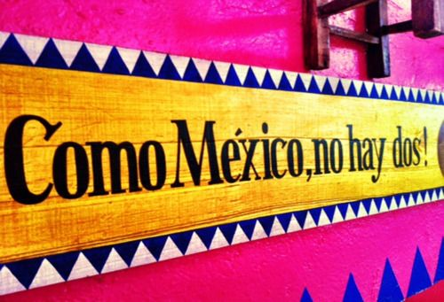 as the image says...There is no place like México...