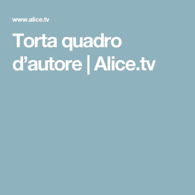 Torta quadro d'autore | Alice.tv