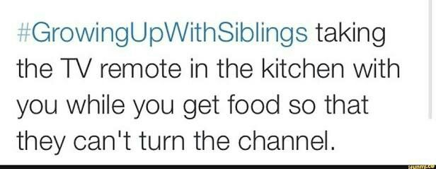People with siblings know the struggles of trying to take the remote with you EVERYWHERE you go