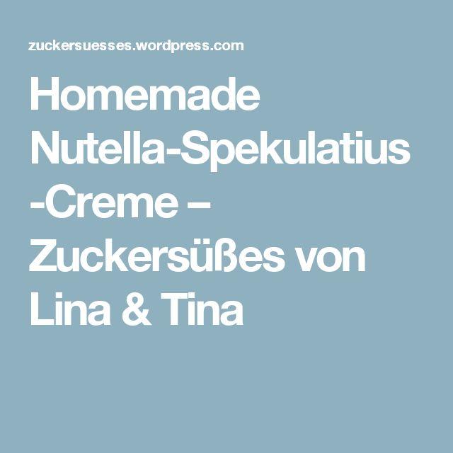 Homemade Nutella-Spekulatius-Creme – Zuckersüßes von Lina & Tina