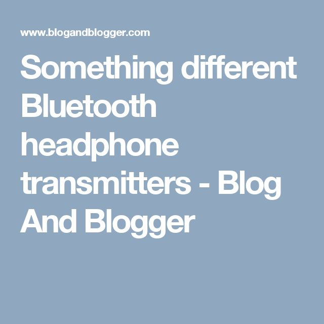 Something different Bluetooth headphone transmitters - Blog And Blogger