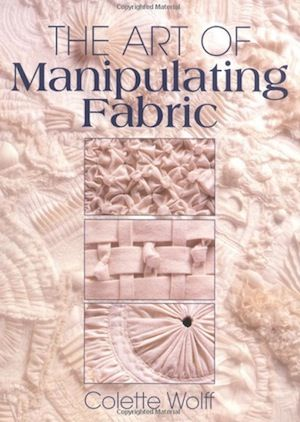The Art of Manipulating Fabric. This is one of the best books ever written for those who would like to add texture to their sewing projects.
