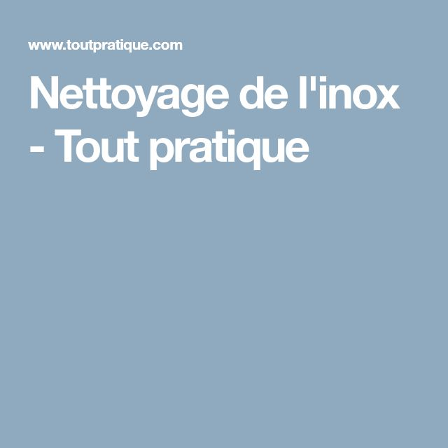 Nettoyage de l'inox - Tout pratique