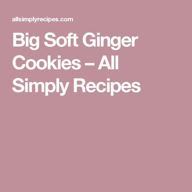 Big Soft Ginger Cookies – All Simply Recipes