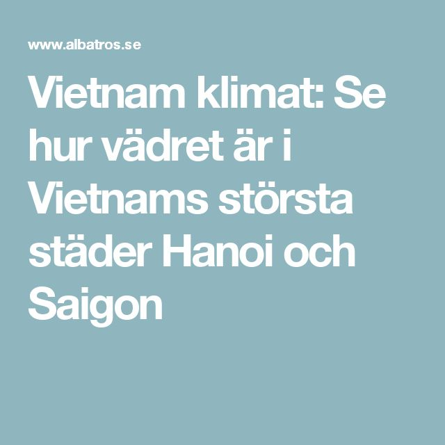 Vietnam klimat: Se hur vädret är i Vietnams största städer Hanoi och Saigon