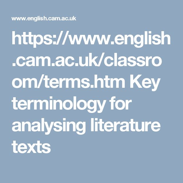 https://www.english.cam.ac.uk/classroom/terms.htm Key terminology for analysing literature texts