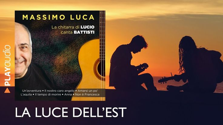 La Luce Dell'Est - La Chitarra di LUCIO canta BATTISTI - Massimo Luca - ...