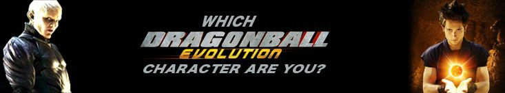 Which Dragonball Evolution Character Are You?