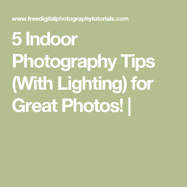 5 Indoor Photography Tips (With Lighting) for Great Photos! |