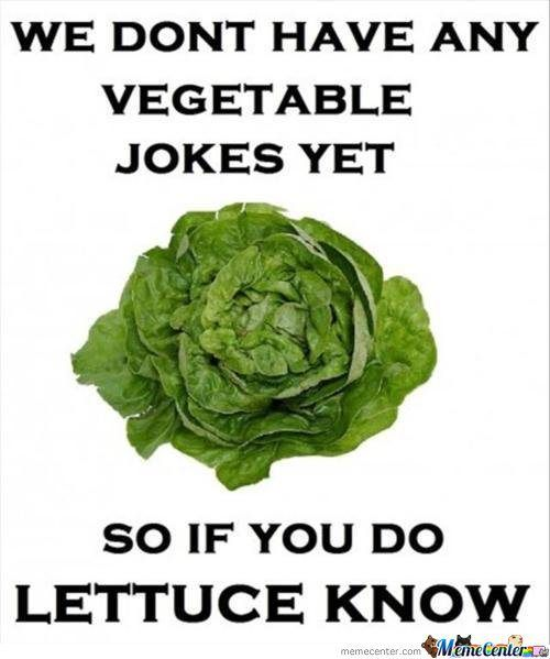 No vegetable jokes...