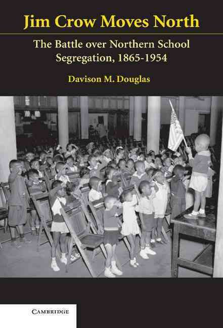 Jim Crow Moves North: The Battle Over Northern School Segregation 1865-1954