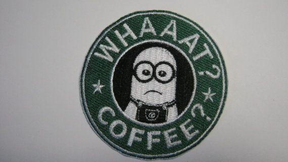 Despicable Me Fans Of Starbucks And Minions Minion Whaaat? Coffee? Embroidered Patch Badge Sew or Iron On OOAK