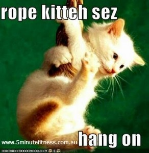 At the end of your rope? Hang on!