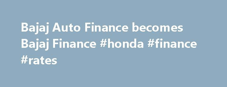 Bajaj Auto Finance becomes Bajaj Finance #honda #finance #rates http://finances.nef2.com/bajaj-auto-finance-becomes-bajaj-finance-honda-finance-rates/  #bajaj auto finance # Bajaj Auto Finance becomes Bajaj Finance Press Trust of India | New Delhi Sep 08, 2010 09:53 PM IST Vehicle finance company Bajaj Auto Finance today rechristened itself as Bajaj Finance. The change in name to Bajaj Finance with effect from September 6 reflects its current activities, the Bajaj Group company said in a…