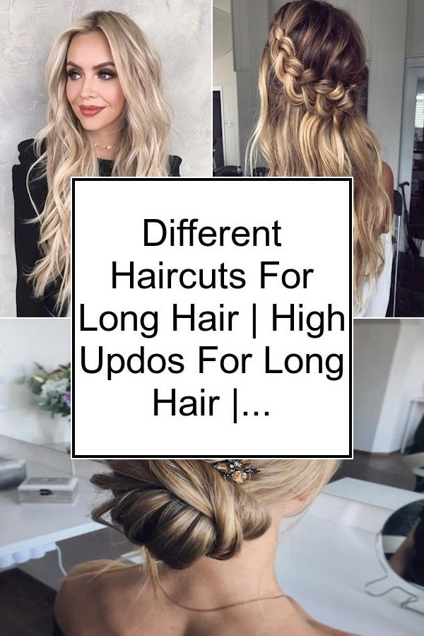 Different Haircuts For Long Hair High Updos For Long Hair Haircut Tips For Long Hair In 2020 Haircut Tip Long Hair Styles Long Hair Tips