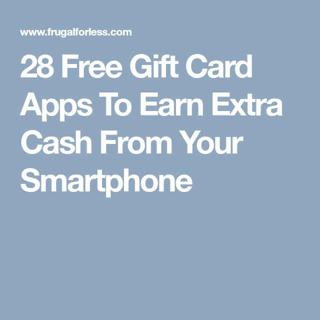 28 Free Gift Card Apps To Earn Extra Cash From Your Smartphone
