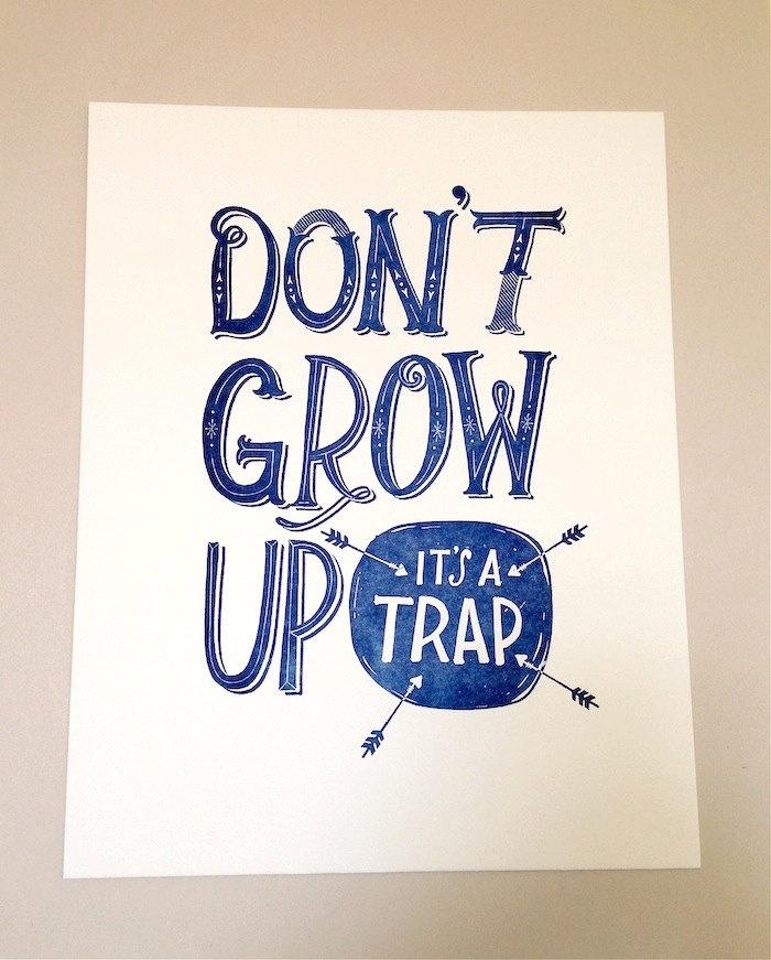 Don't Grow Up Letterpress Print. via Etsy.