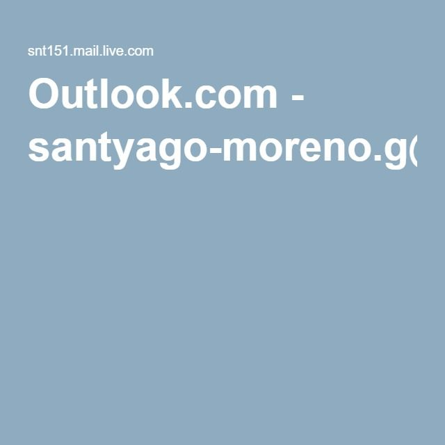 Outlook.com - santyago-moreno.g@hotmail.com