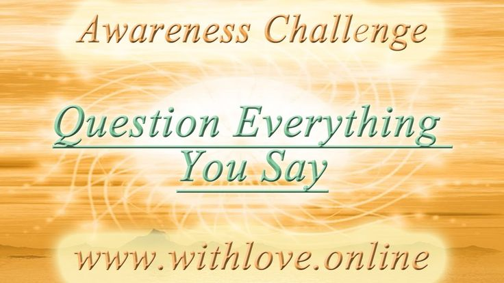 Spiritual Practice - Question Everything You Say, add on to Question Eve...