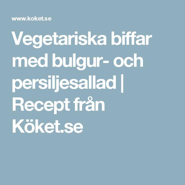Vegetariska biffar med bulgur- och persiljesallad | Recept från Köket.se