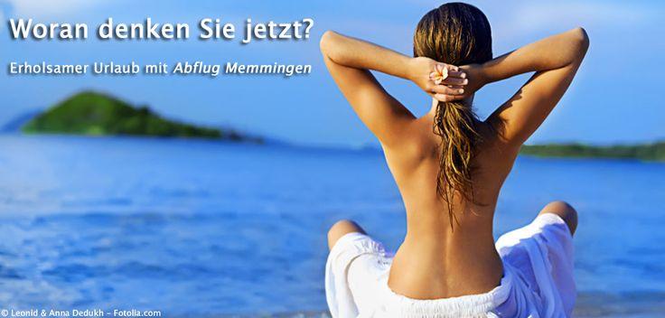 Urlaub+LastMinute - Sommer - Sonne - Sonnenschein- zieh ich mir furchtbar gerne rein. http://www.flughafenmemmingen.eu/urlaubsangebote-lastminute/