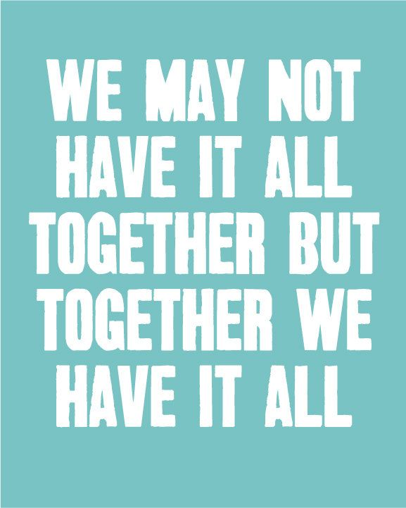 We May Not Have It All Together but Together We Have It All - Inspirational Quote - 8x10 Print. $10.00, via Etsy.