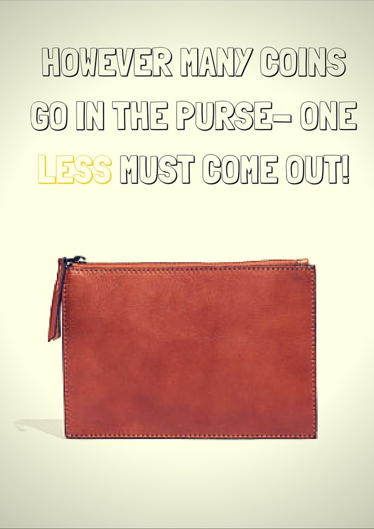 """However many coins go in the purse - one less must come out!"""" - Always ensuring there is a coin left over for the future.  This is the first and most obvious secret of wealth.You don't need  to be a genius to understand it but if you don't actually do it, you will never, that's right. you'll NEVER be successful. #Success #Savings #Investing #Future #Wealth #Mindset #purse"""
