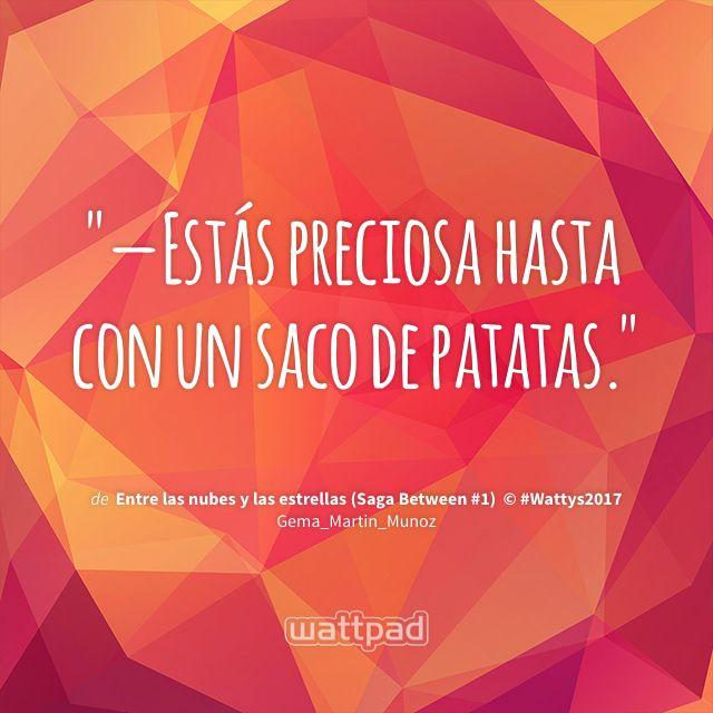 """""""—Estás preciosa hasta con un saco de patatas."""" - de Entre las nubes y las estrellas (Saga Between #1)  © #Wattys2017 (en Wattpad) https://www.wattpad.com/344912672?utm_source=ios&utm_medium=pinterest&utm_content=share_quote&wp_page=quote&wp_uname=Flor4322&wp_originator=pldbXXKI4mUOWwPbcTkFnCeGD9i5ZYYYfDCkoOuT4O%2BP5PBxdfX5%2FY9cObBuTacfno65rMVp81EaJSQAc1pA9PsjzQWV3U5m8lSvaihK3EQPiPRcazP1yKoN2shh2w8z #quote #wattpad"""