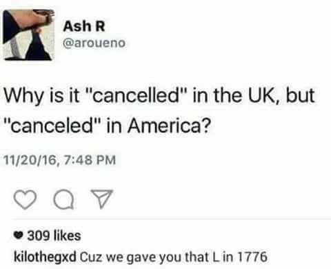Wait really!? I've lived in America my whole life and I've always spelt it 'cancelled'! Canceled just looks really wrong to me but autocorrect didn't correct it now that I typed it O_O